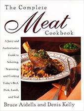 The Complete Meat Cookbook: A Juicy and Authoritative Guide to Selecting, Seasoning, and Cooking Today's Beef, Pork, Lamb, and Vea