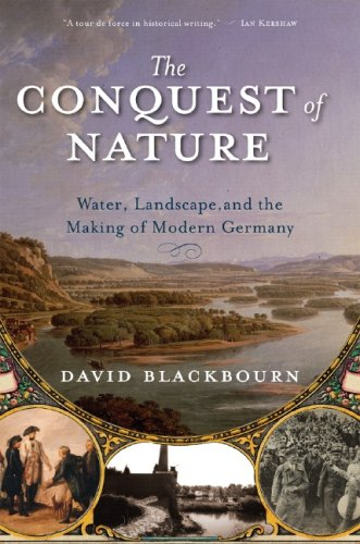 The Conquest of Nature: Water, Landscape, and the Making of Modern Germany 9780393329995