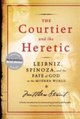 The Courtier and the Heretic: Leibniz, Spinoza, and the Fate of God in the Modern World 9780393329179