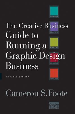 The Creative Business Guide to Running a Graphic Design Business 9780393732993