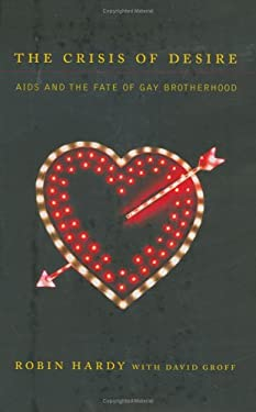 The Crisis of Desire: AIDS and the Fate of Gay Brotherhood 9780395745441