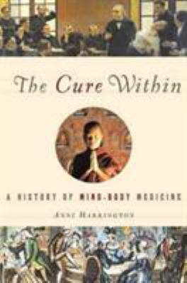 The Cure Within: A History of Mind-Body Medicine 9780393065633