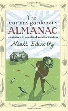 The Curious Gardener's Almanac: Centuries of Practical Garden Wisdom 9780399533778