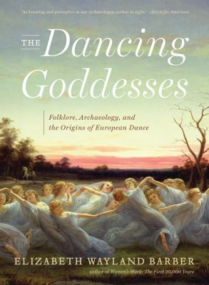 The Dancing Goddesses: Folklore, Archaeology, and the Origins of European Dance 9780393348507