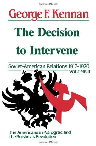 The Decision to Intervene: Soviet-American Relations 1917-1920 Volume II 9780393302172