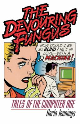 The Devouring Fungus: Tales of the Computer Age 9780393307320