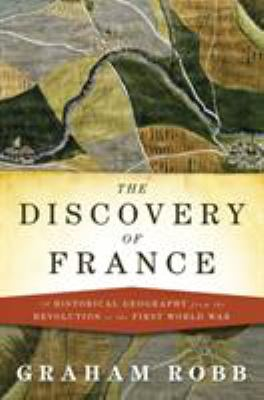The Discovery of France: A Historical Geography from the Revolution to the First World War 9780393059731