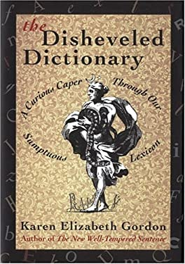 The Disheveled Dictionary: A Curious Caper Through Our Sumptuous Lexicon 9780395689905