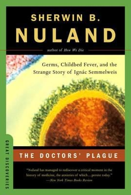 The Doctors' Plague: Germs, Childbed Fever, and the Strange Story of Ignac Semmelweis 9780393326253