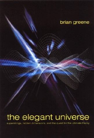 The Elegant Universe: Superstrings, Hidden Dimensions and the Quest for the Ultimate Theory 9780393046885