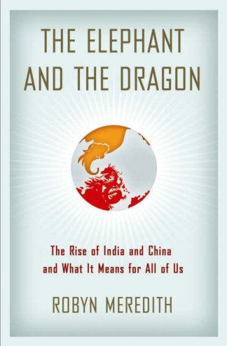 The Elephant and the Dragon: The Rise of India and China and What It Means for All of Us 9780393062366
