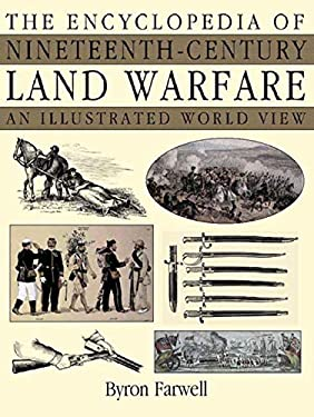 The Encyclopedia of Nineteenth-Century Land Warfare: An Illustrated World View 9780393047707