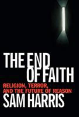 The End of Faith: Religion, Terror, and the Future of Reason 9780393035155