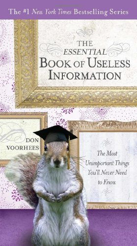 The Essential Book of Useless Information: The Most Unimportant Things You'll Never Need to Know 9780399535369