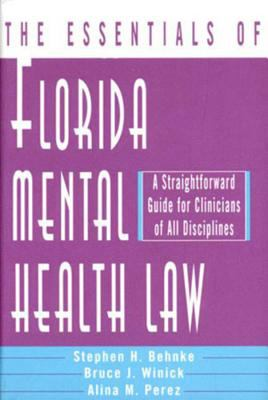 The Essentials of Florida Mental Health Law: A Straightforward Guide for Clinicians of All Disciplines 9780393703092