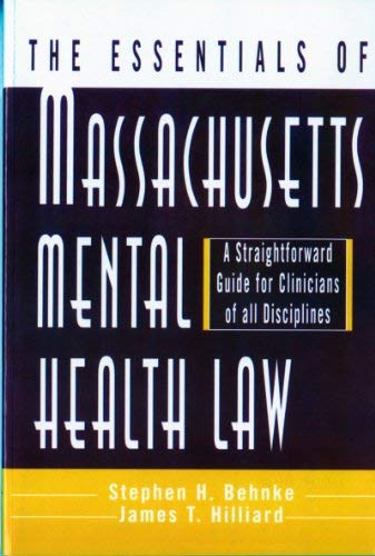 The Essentials of Massachusetts Mental Health Law: A Straightforward Guide for Clinicians of All Disciplines 9780393702491