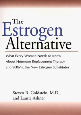 The Estrogen Alternative: What Every Woman Needs to Know about Hormone Replacement Therapy and Serms, the New Estrogen Substitutes 9780399144530