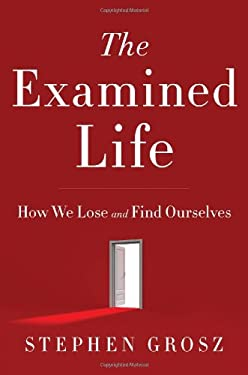 Examined Life : How We Lose and Find Ourselves