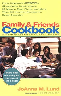 The Family and Friends Cookbook: From Casseroles Comforts to Champagne Wishes, 50 Meals, Meal Plans, and 200 Recipes for Every Occasion 9780399530685