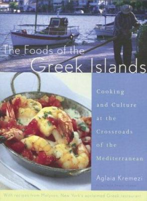 The Foods of the Greek Islands: Cooking and Culture at the Crossroads of the Mediterranean 9780395982112