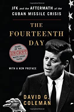The Fourteenth Day: JFK and the Aftermath of the Cuban Missile Crisis: The Secret White House Tapes 9780393084412