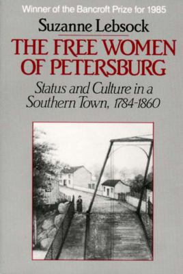 The Free Women of Petersburg: Status and Culture in a Southern Town, 1784-1860 9780393952643