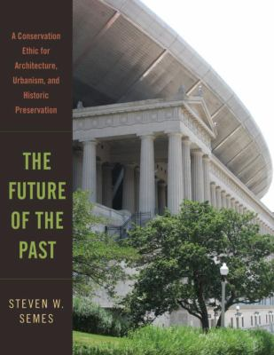 The Future of the Past: A Conservation Ethic for Architecture, Urbanism, and Historic Preservation 9780393732443
