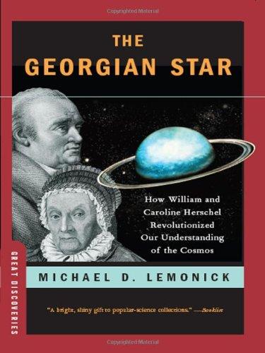 The Georgian Star: How William and Caroline Herschel Revolutionized Our Understanding of the Cosmos 9780393065749