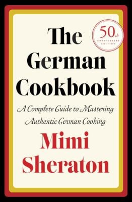 The German Cookbook: A Complete Guide to Mastering Authentic German Cooking 9780394401386