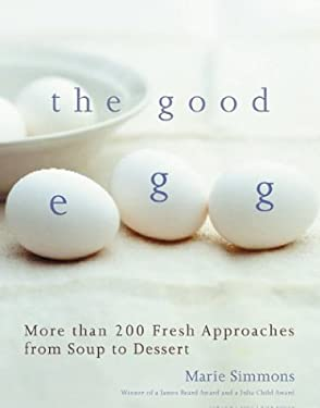 The Good Egg: More Than 200 Fresh Approaches from Soup to Dessert 9780395909911