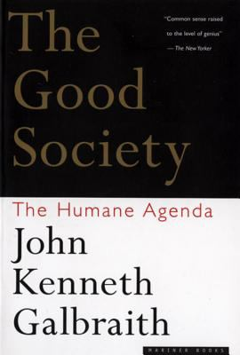 The Good Society: The Humane Agenda 9780395859988