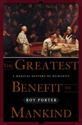 The Greatest Benefit to Mankind: A Medical History of Humanity 9780393046342