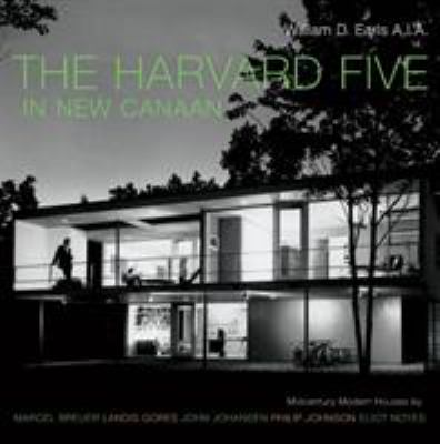 The Harvard Five in New Canaan: Mid-Century Modern Houses by Marcel Breuer, Landis Gores, John Johansen, Philip Johnson, Eliot Noyes & Others 9780393731835