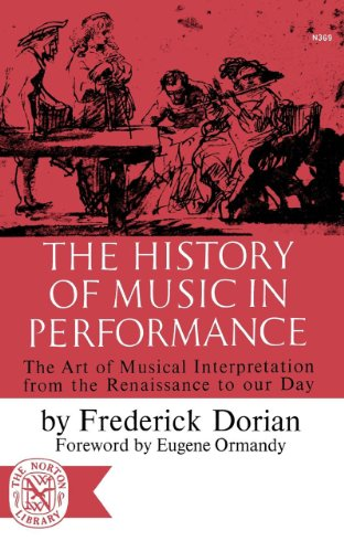 The History of Music in Performance: The Art of Musical Interpretation from the Renaissance to Our Day 9780393003697