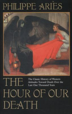 The Hour of Our Death: The Classic History of Western Attitudes Toward Death Over the Last One Hundred Years 9780394751566