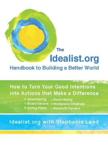 The Idealist.Org Handbook to Building a Better World: How to Turn Your Good Intentions Into Actions That Make a Difference 9780399534874