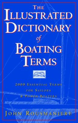 The Illustrated Dictionary of Boating Terms: 2.000 Essential Terms for Sailors and Powerboaters 9780393046496