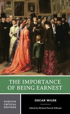 The Importance of Being Earnest: Authoritative Text, Backgrounds, Criticism 9780393927535