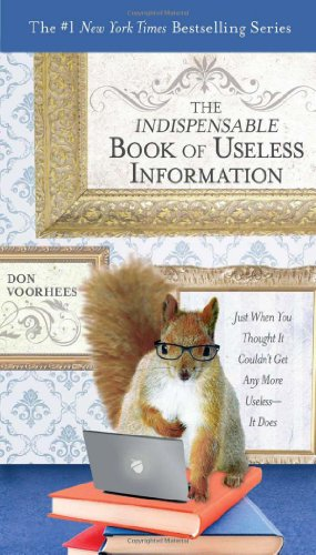 The Indispensable Book of Useless Information: Just When You Thought It Couldn't Get Any More Useless--It Does 9780399536687