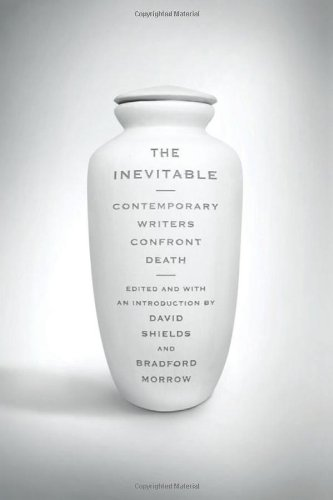 The Inevitable: Contemporary Writers Confront Death 9780393339369
