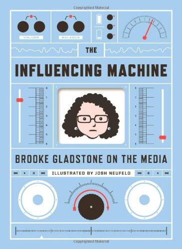 The Influencing Machine: Brooke Gladstone on the Media 9780393077797