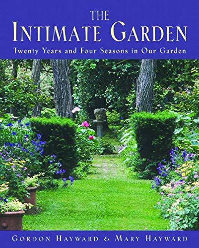 The Intimate Garden: Twenty Years and Four Seasons in Our Garden 9780393058932
