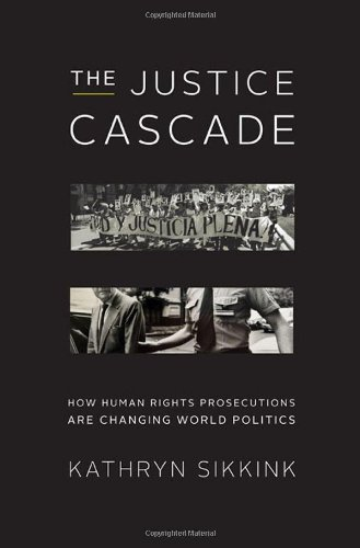 The Justice Cascade: How Human Rights Prosecutions Are Changing World Politics 9780393079937