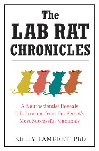 The Lab Rat Chronicles: A Neuroscientist Reveals Life Lessons from the Planet's Most Successful Mammals 9780399536632