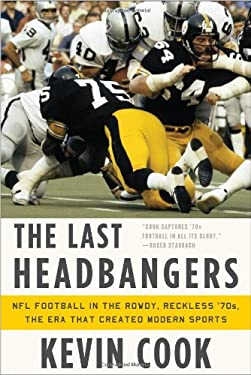 The Last Headbangers: NFL Football in the Rowdy, Reckless '70s--The Era That Created Modern Sports 9780393080162