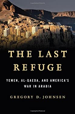 The Last Refuge: Yemen, Al-Qaeda, and America's War in Arabia 9780393082425