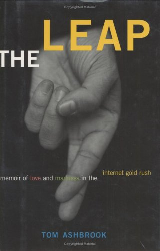 The Leap: A Memoir of Love and Madness in the Internet Gold Rush 9780395839348