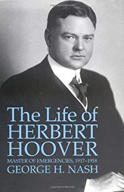 The Life of Herbert Hoover: Master of Emergencies, 1917 9780393038415