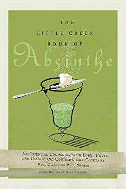 The Little Green Book of Absinthe: An Essential Companion with Lore, Trivia, and Classic and Contemporary Cocktails 9780399535635
