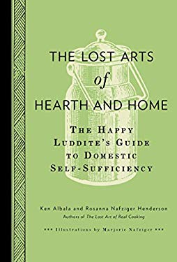 The Lost Arts of Hearth & Home: The Happy Luddite's Guide to Domestic Self-Sufficiency 9780399537776